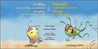 Serafina, a baratinha assanhada e Edmundo, o gafanhoto arteiro : Seraphine, the little wacky cockroach and Edmund, the nou...