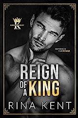 Reign of a King: A Dark Billionaire Romance (Kingdom Duet Book 1) Kindle Edition