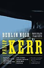 Berlin Noir: The First Three Bernie Gunther Novels (A Bernie Gunther Novel)