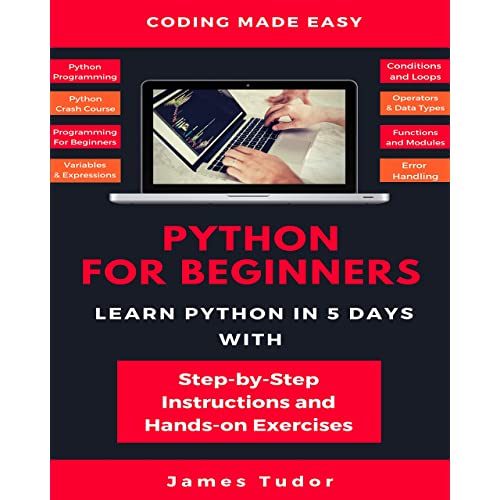 Python For Beginners: Learn Python In 5 Days With Step-by-Step Guidance And Hands-On Exercises (Python Programming, Python Crash Course, Programming For Beginners)