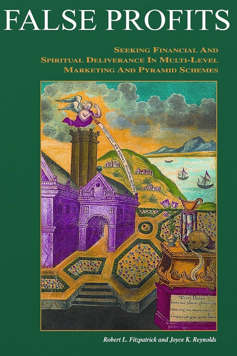 コンセンサスぴかぴか遅れFalse Profits: Seeking Financial and Spiritual Deliverance in Multi-Level Marketing and Pyramid Schemes (English Edition)