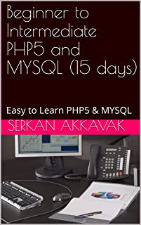 Beginner to Intermediate PHP5 and MYSQL (15 days): Easy to Learn PHP5 & MYSQL (English Edition)
