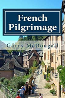 French Pilgrimage: Travel, Towns and Tales in France