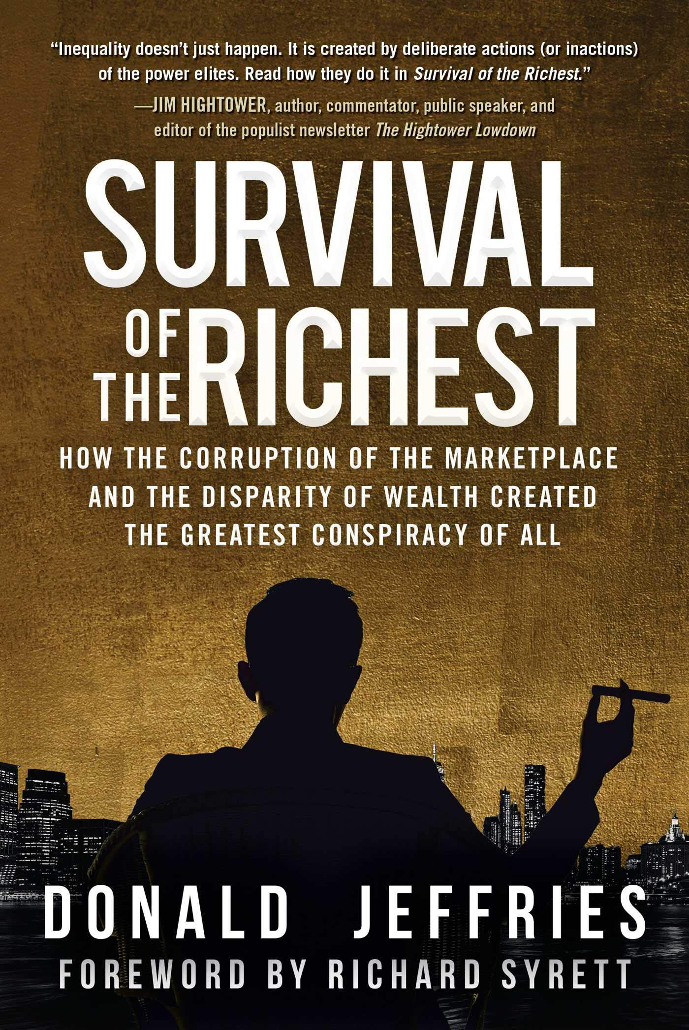 Survival of the Richest: How the Corruption of the Marketplace and the Disparity of Wealth Created the Greatest Conspiracy of All