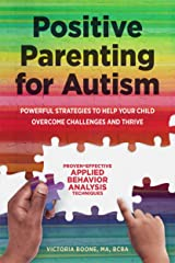 Positive Parenting for Autism: Powerful Strategies to Help Your Child Overcome Challenges and Thrive Kindle Edition
