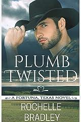 Plumb Twisted (A Fortuna, Texas Novel Book 2) Kindle Edition