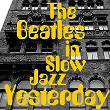 Yesterday...Beatles in Slow Jazz