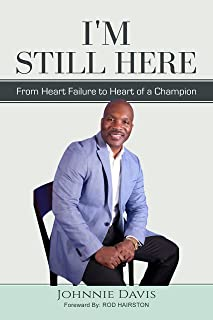 I'm Still Here: From Heart Failure to Heart of a Champion