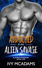 Abducted by an Alien Savage: A Sci-Fi Alien Warrior Romance (Kutarian Warriors Book 1)