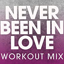 Never Been in Love (Extended Workout Mix)