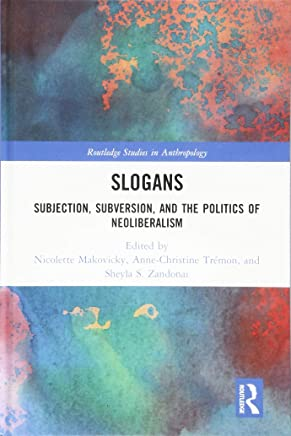 Slogans: Subjection, Subversion, and the Politics of Neoliberalism