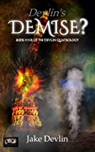 Devlin's Demise?     Book Four of The Devlin Quatrology: A Gritty Espionage, Assassination and Technological Thriller