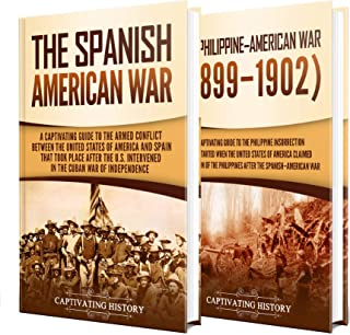 Spanish-American War: A Captivating Guide to the War Between the United States of America and Spain along with The Philippine–American War that Followed (English Edition)