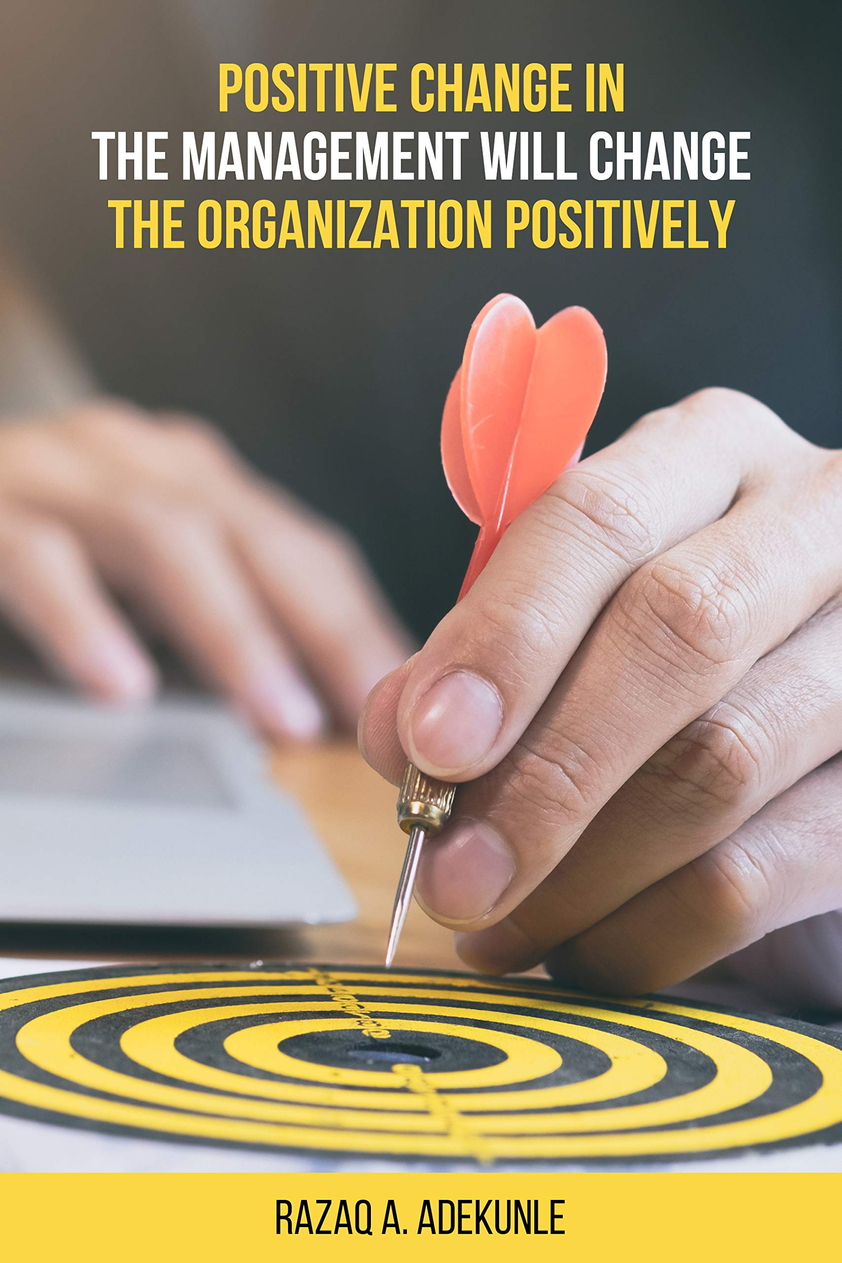 Positive Change in The Management Will Change The Organization Positively