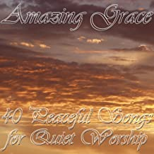 Amazing Grace: 40 Peaceful Songs for Quiet Worship