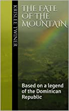 The Fate of the Mountain: Based on a legend of the Dominican Republic (Legends of the Americas Book 1)
