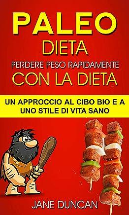 Dieta Paleo: Perdere peso rapidamente con la dieta Paleo: un approccio al cibo bio e a uno stile di vita sano
