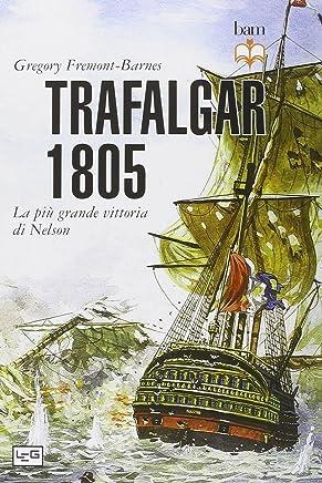 Trafalgar 1805. La più grande vittoria di Nelson