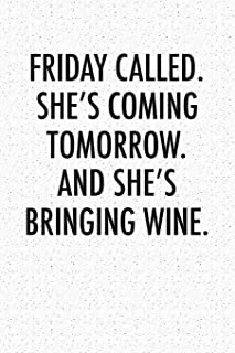 Friday Called She's Coming Tomorrow And She's Bringing Wine: A 6x9 Inch Matte Softcover Notebook Journal With 120 Blank Lined Pages And A Weekend Drinking Cover Slogan