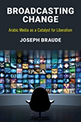Broadcasting Change: Arabic Media as a Catalyst for Liberalism Kindle Edition