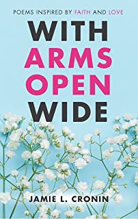 With Arms Open Wide: Poems Inspired by Faith and Love