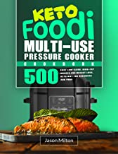 Keto Foodi Multi-Use Pressure Cooker Cookbook: 500 Easy Low-Carb, High-Fat Recipes for Weight Loss. Keto Diet for Beginners and Pros