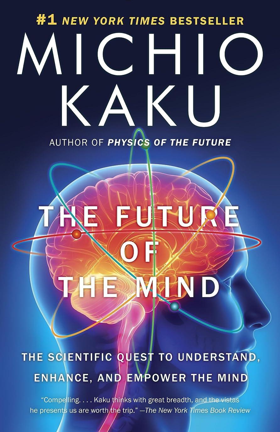 ほぼ弾丸クックThe Future of the Mind: The Scientific Quest to Understand, Enhance, and Empower the Mind (English Edition)