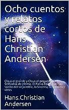 Ocho cuentos y relatos cortos de Hans Christian Andersen: Claus el grande y Claus el pequeño, El Soldadito de plomo, El Pa...