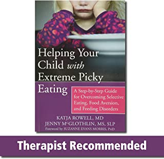 Helping Your Child with Extreme Picky Eating: A Step-by-Step Guide for Overcoming Selective Eating, Food Aversion, and Fee...