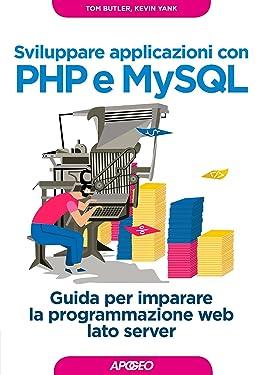 Sviluppare applicazioni con PHP e MySQL: Guida per imparare la programmazione web lato server (Web design Vol. 2) (Italian Edition)