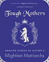 Tough Mothers: Amazing Stories of History's Mightiest Matriarchs
