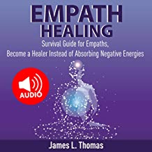 Empath Healing: Survival Guide for Empaths: Become a Healer Instead of Absorbing Negative Energies
