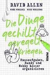 Die Dinge gechillt geregelt kriegen: Hausaufgaben, Handy und Hobby besser organisieren (German Edition) Kindle Edition