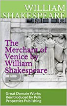 The Merchant of Venice by William Shakespeare: Great Domain Works Reintroduced by Polk Properties Publishing (English Edition)