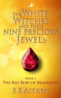 The White Witches and Their Nine Precious Jewels: Book 1 The Red Ruby of Braeriach