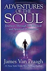 Adventures of the Soul: Journeys Through the Physical and Spiritual Dimensions Kindle Edition