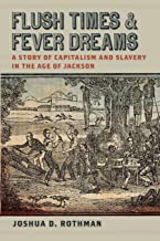 Flush Times and Fever Dreams: A Story of Capitalism and Slavery in the Age of Jackson (Race in the Atlantic World, 1700–19...