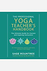 The Professional Yoga Teacher's Handbook: The Ultimate Guide for Current and Aspiring Instructors - Set Your Intention, Develop Your Voice, and Build Your Career Audible Audiobook