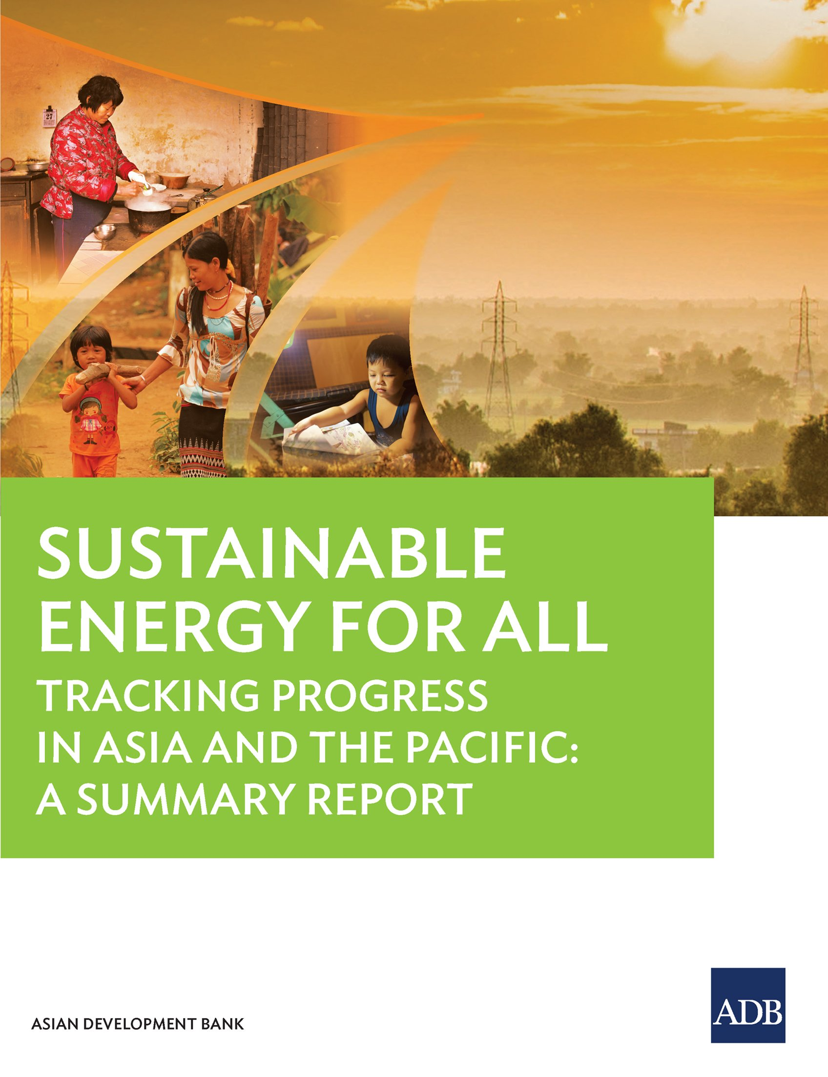 Sustainable Energy for All Status Report: Tracking Progress in the Asia and the Pacific: A Summary Report