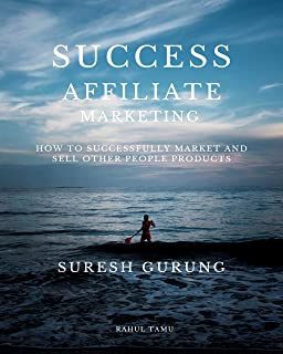 Success Affiliate Marketing (2020) Suresh Gurung: How to successfully Market and sell other people products (English Edition)