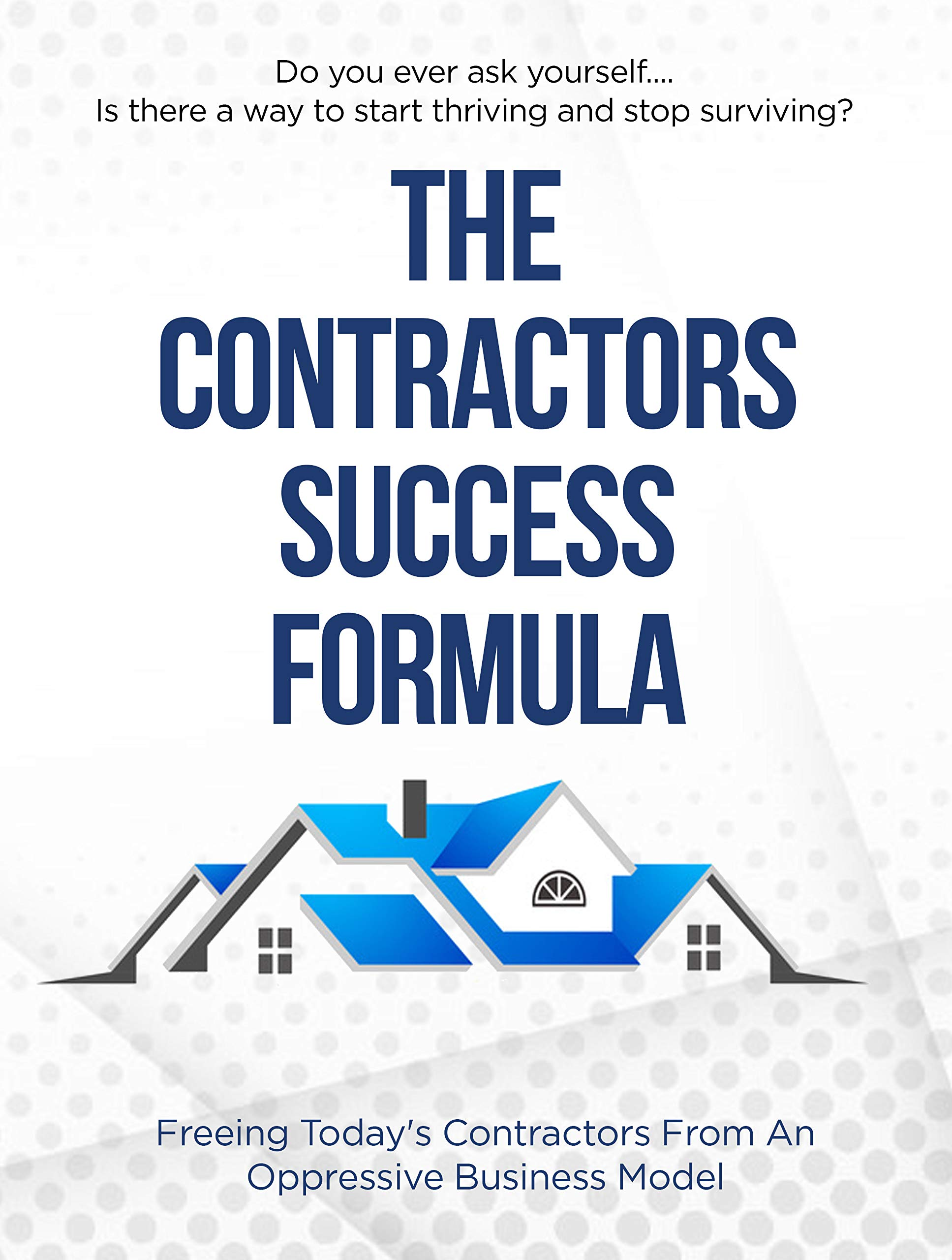 Contractors Success Formula: Secrets To Rapidly Growing Your Construction Company (All Trades)