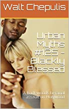 Urban Myths #125 - Blackly Blessed (Ch. 1 to 8): A back-woods bi-racial assault on Holywood
