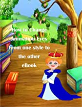 How To Change Animation Eyes From One Style to The other eBook (English Edition)