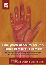 Corruption in South Africa's liberal democratic context: Equipping Christian leaders and communities for their role in countering corruption