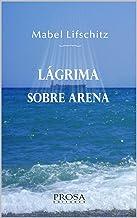 LÁGRIMA SOBRE ARENA.: Un poemario de los 4 elementos: agua, aire, fuego y tierra.