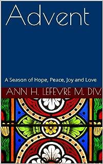 Advent: A Season of Hope, Peace, Joy and Love