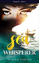 Sea Whisperer: One powerful girl finds her courage, protects the animals she loves, and builds her new family. (Empath Book 1)