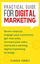 Practical Guide for Digital Marketing (Essentials for digital transformation): Seven steps to engage your customers, get new ones, increase your sales, ... digital marketing strategy (English Edition)