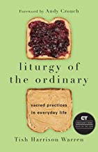 Download Liturgy of the Ordinary: Sacred Practices in Everyday Life PDF