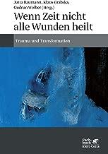 Wenn Zeit nicht alle Wunden heilt: Trauma und Transformation (German Edition)